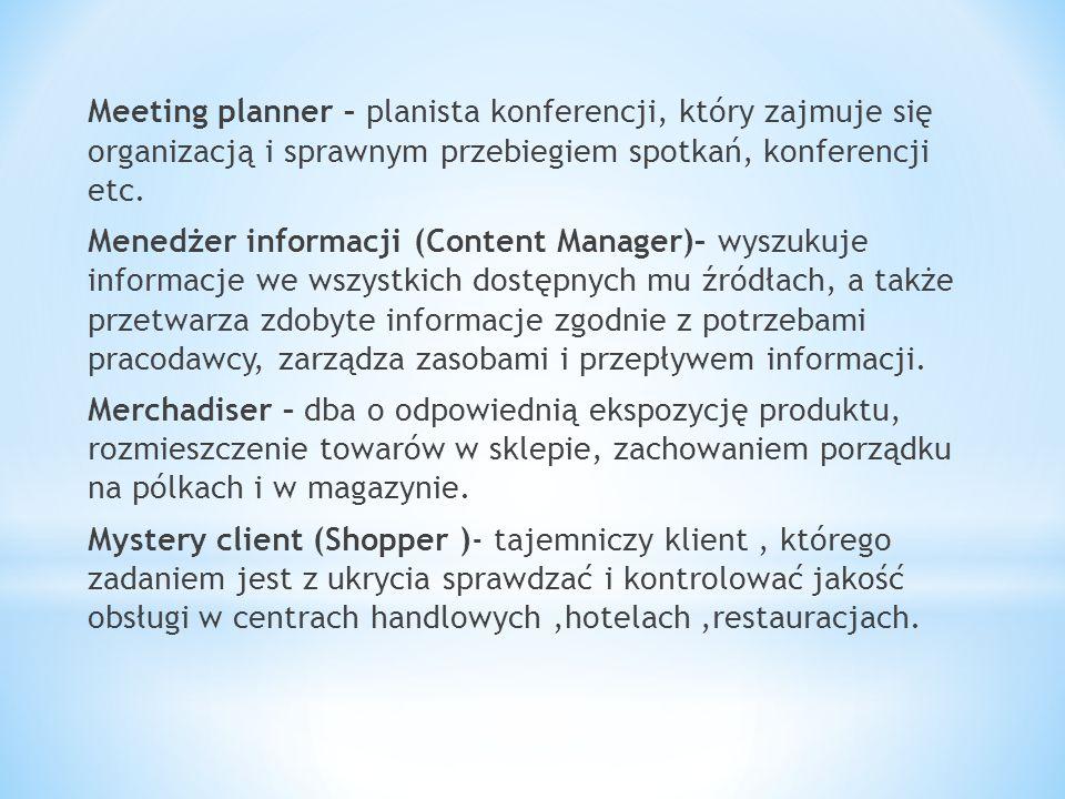 Meeting planner – planista konferencji, który zajmuje się organizacją i sprawnym przebiegiem spotkań, konferencji etc. Menedżer informacji (Content Ma