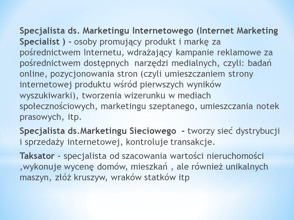 Specjalista ds. Marketingu Internetowego (Internet Marketing Specialist ) - osoby promujący produkt i markę za pośrednictwem Internetu, wdrażający kam