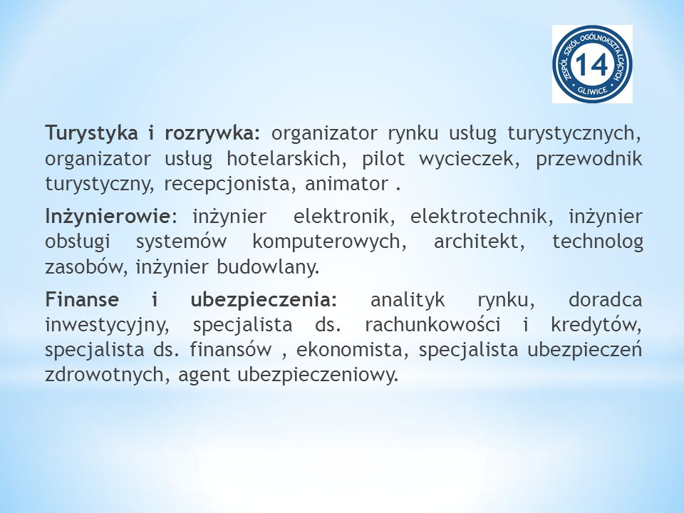 Turystyka i rozrywka: organizator rynku usług turystycznych, organizator usług hotelarskich, pilot wycieczek, przewodnik turystyczny, recepcjonista, animator.