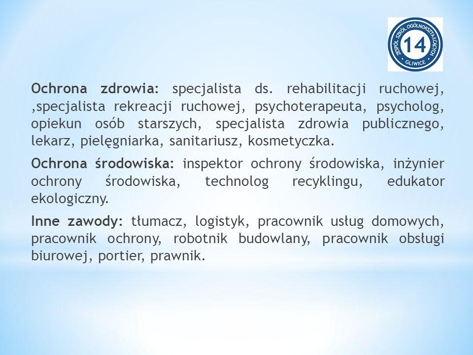Ochrona zdrowia: specjalista ds. rehabilitacji ruchowej,,specjalista rekreacji ruchowej, psychoterapeuta, psycholog, opiekun osób starszych, specjalis