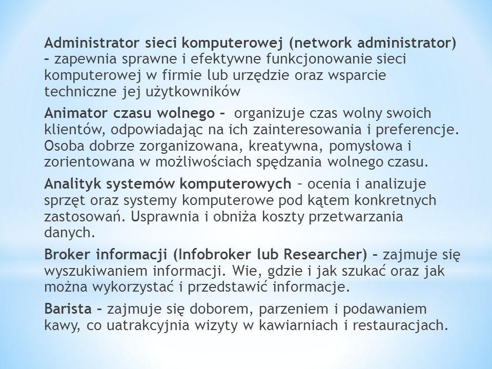 Administrator sieci komputerowej (network administrator) – zapewnia sprawne i efektywne funkcjonowanie sieci komputerowej w firmie lub urzędzie oraz wsparcie techniczne jej użytkowników Animator czasu wolnego – organizuje czas wolny swoich klientów, odpowiadając na ich zainteresowania i preferencje.
