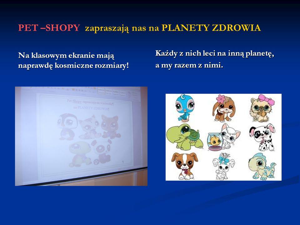 PET –SHOPY zapraszają nas na PLANETY ZDROWIA Na klasowym ekranie mają naprawdę kosmiczne rozmiary.