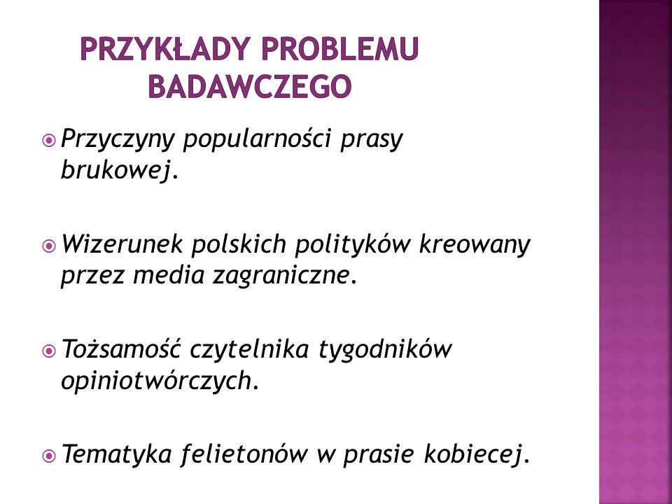  Przyczyny popularności prasy brukowej.  Wizerunek polskich polityków kreowany przez media zagraniczne.  Tożsamość czytelnika tygodników opiniotwór