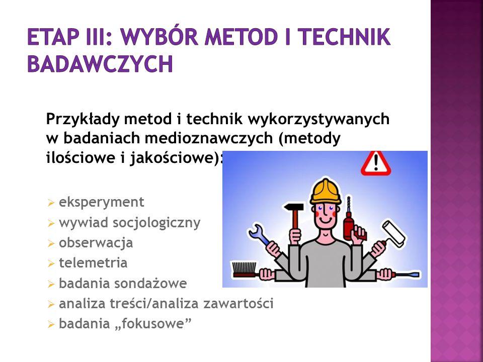Przykłady metod i technik wykorzystywanych w badaniach medioznawczych (metody ilościowe i jakościowe):  eksperyment  wywiad socjologiczny  obserwac