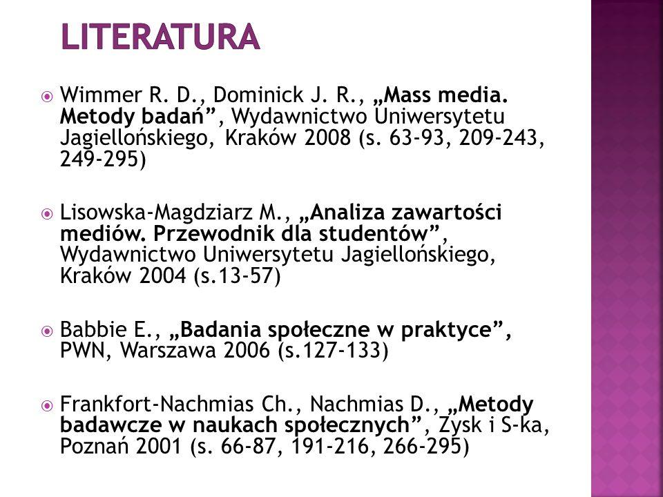 """ Wimmer R. D., Dominick J. R., """"Mass media. Metody badań"""", Wydawnictwo Uniwersytetu Jagiellońskiego, Kraków 2008 (s. 63-93, 209-243, 249-295)  Lisow"""