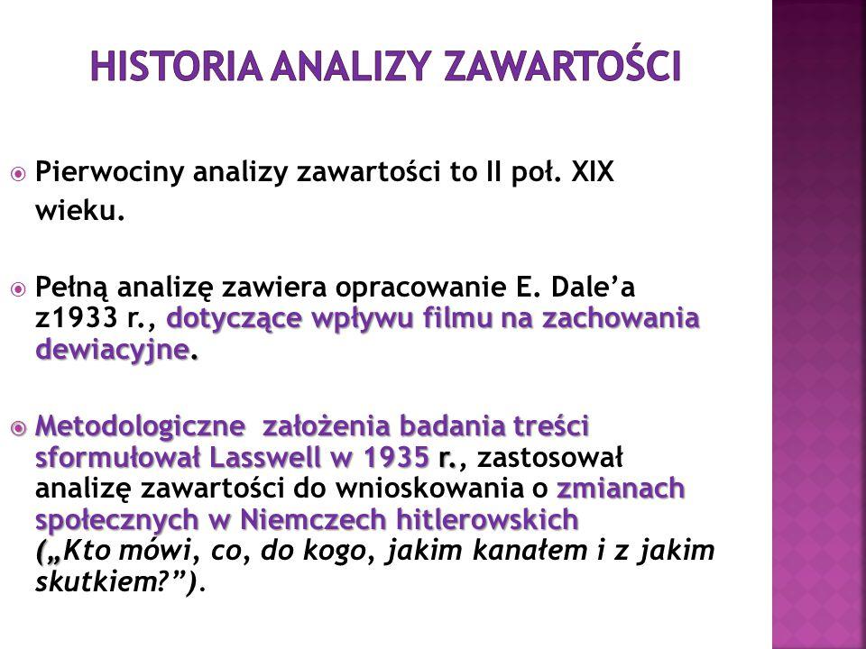  Pierwociny analizy zawartości to II poł. XIX wieku. dotyczące wpływu filmu na zachowania dewiacyjne.  Pełną analizę zawiera opracowanie E. Dale'a z