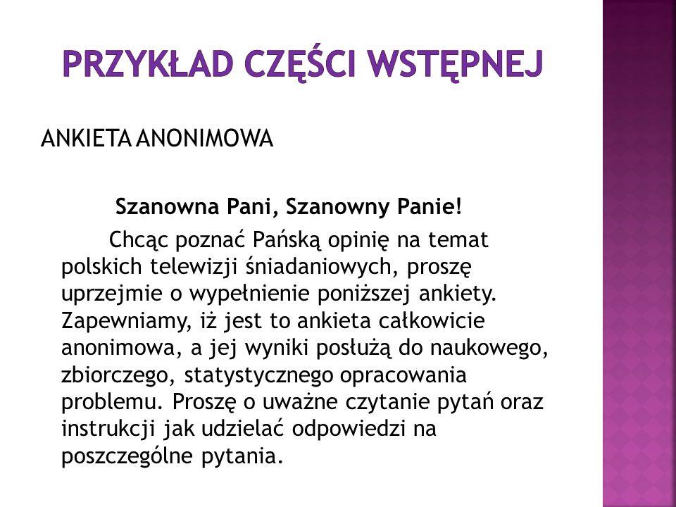 ANKIETA ANONIMOWA Szanowna Pani, Szanowny Panie! Chcąc poznać Pańską opinię na temat polskich telewizji śniadaniowych, proszę uprzejmie o wypełnienie