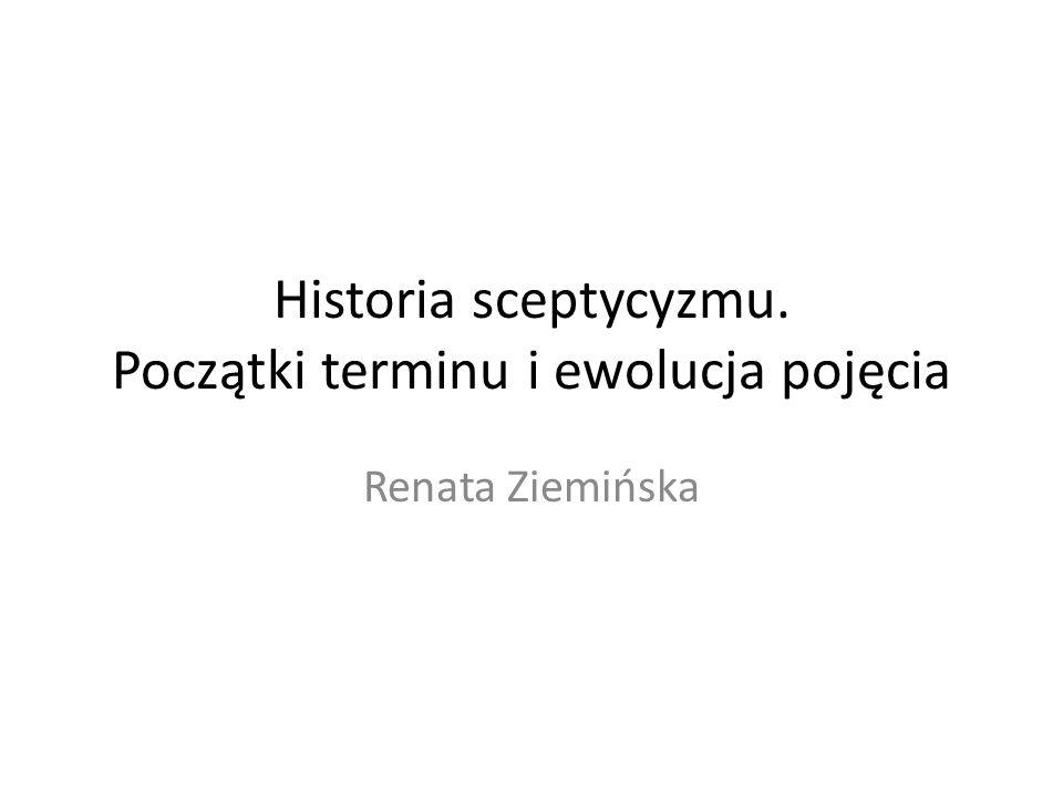 Historia sceptycyzmu. Początki terminu i ewolucja pojęcia Renata Ziemińska
