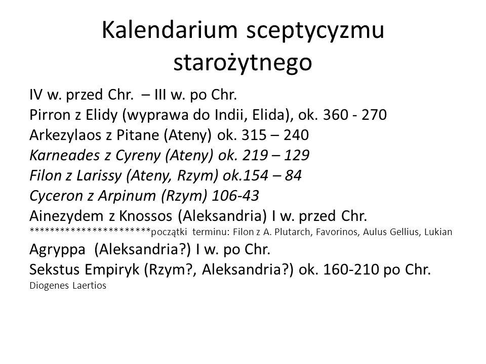Kalendarium sceptycyzmu starożytnego IV w. przed Chr. – III w. po Chr. Pirron z Elidy (wyprawa do Indii, Elida), ok. 360 - 270 Arkezylaos z Pitane (At