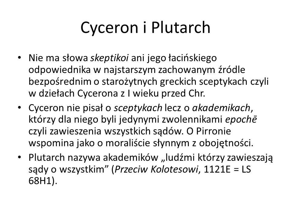 Cyceron i Plutarch Nie ma słowa skeptikoi ani jego łacińskiego odpowiednika w najstarszym zachowanym źródle bezpośrednim o starożytnych greckich scept