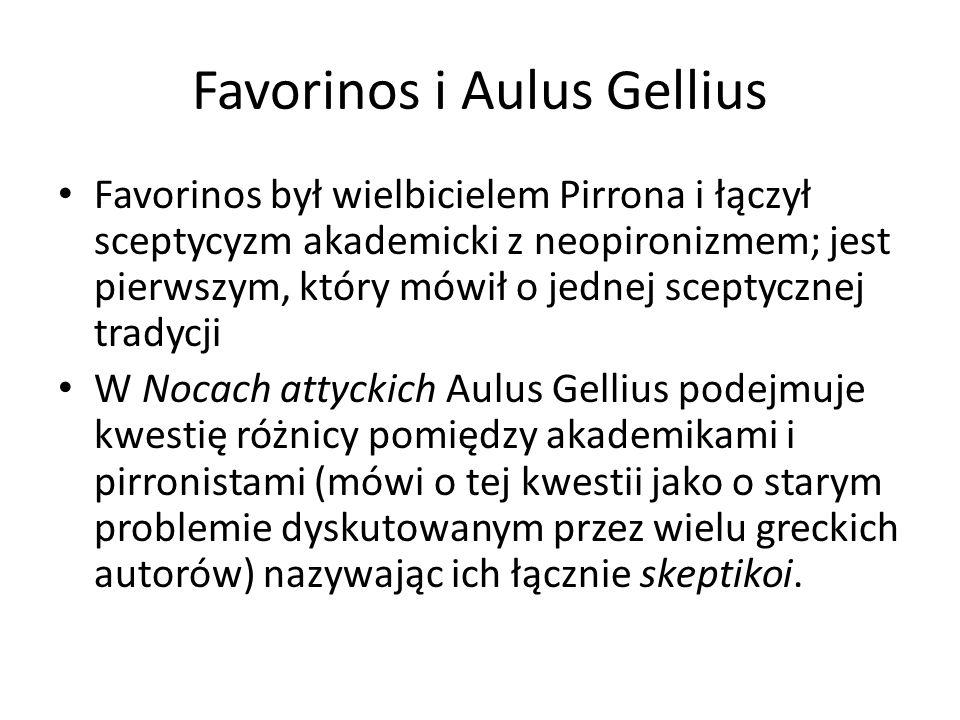 Favorinos i Aulus Gellius Favorinos był wielbicielem Pirrona i łączył sceptycyzm akademicki z neopironizmem; jest pierwszym, który mówił o jednej scep