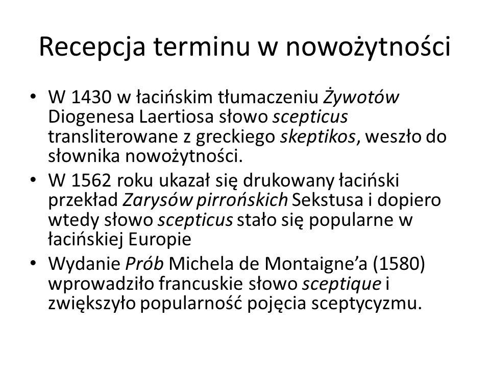 Recepcja terminu w nowożytności W 1430 w łacińskim tłumaczeniu Żywotów Diogenesa Laertiosa słowo scepticus transliterowane z greckiego skeptikos, wesz