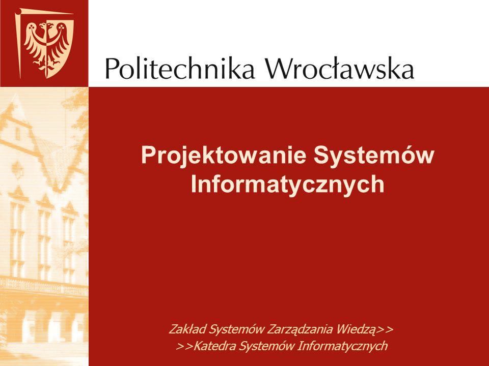 Zakład Systemów Zarządzania Wiedzą>> >>Katedra Systemów Informatycznych Projektowanie Systemów Informatycznych