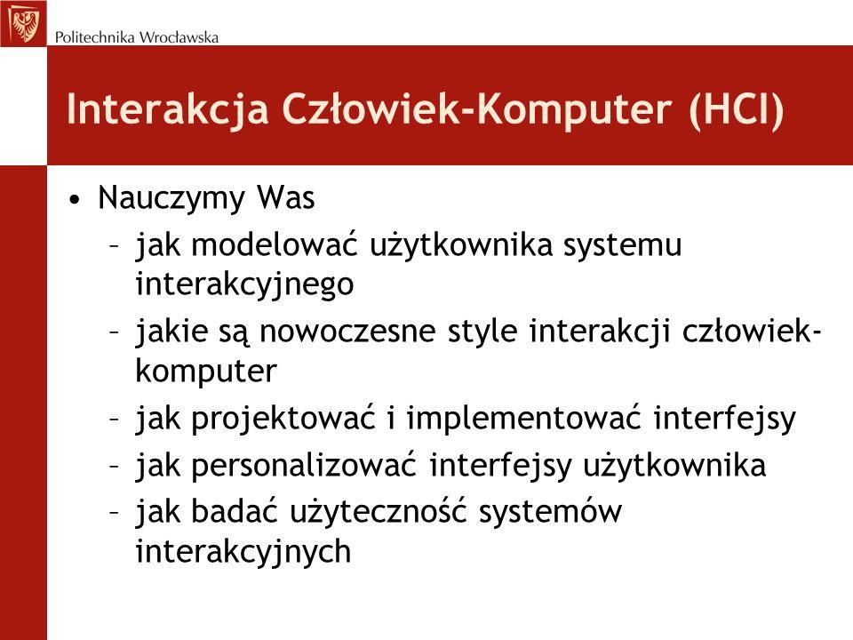 Interakcja Człowiek-Komputer (HCI) Nauczymy Was –jak modelować użytkownika systemu interakcyjnego –jakie są nowoczesne style interakcji człowiek- komp
