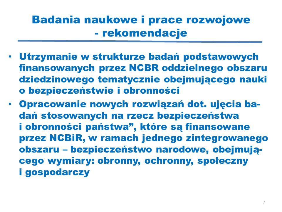 Badania naukowe i prace rozwojowe - rekomendacje Utrzymanie w strukturze badań podstawowych finansowanych przez NCBR oddzielnego obszaru dziedzinowego