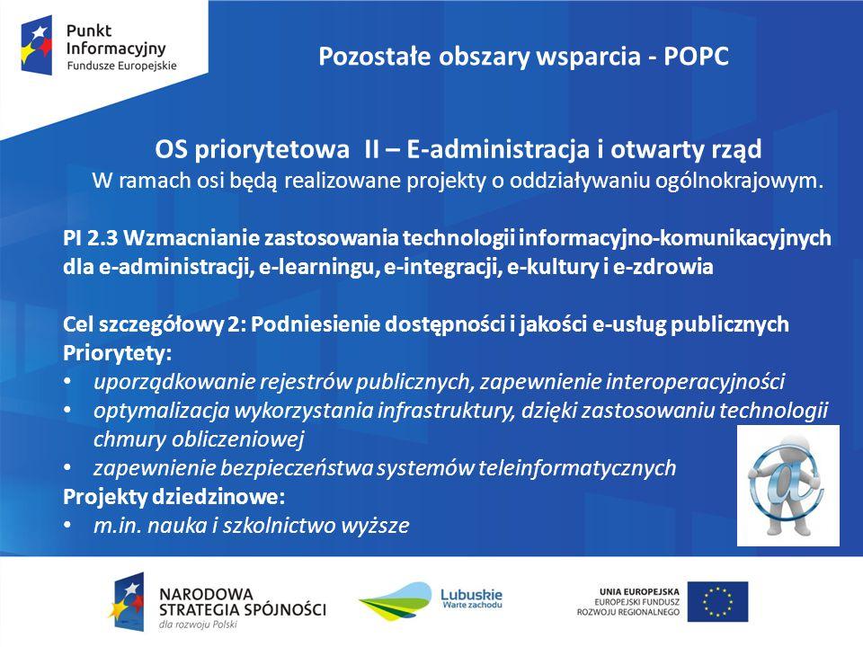 Pozostałe obszary wsparcia - POPC OS priorytetowa II – E-administracja i otwarty rząd W ramach osi będą realizowane projekty o oddziaływaniu ogólnokrajowym.