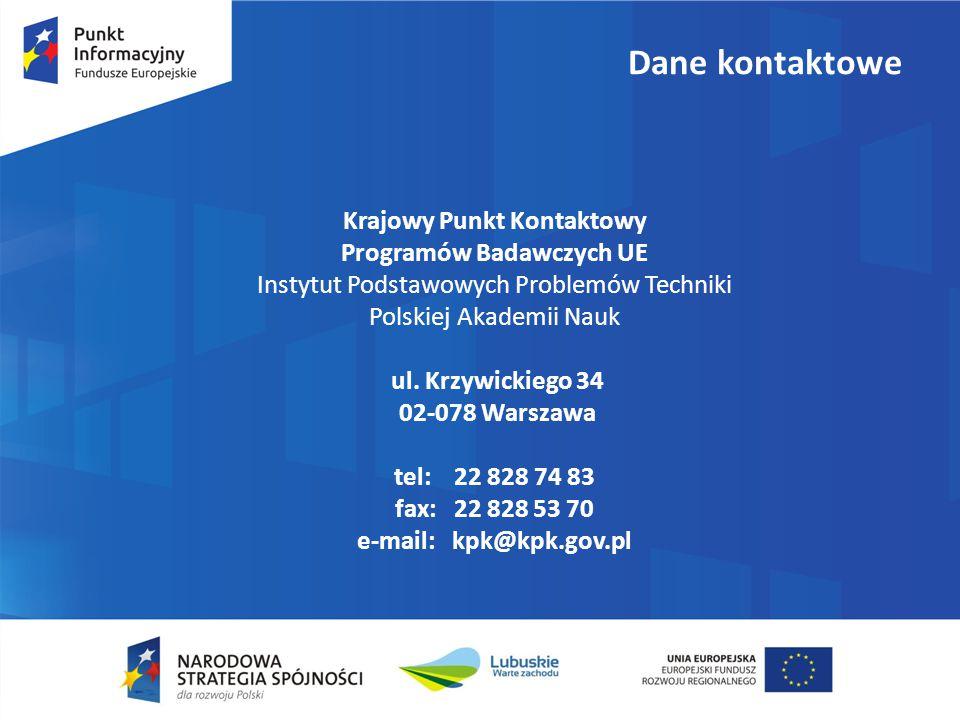 Dane kontaktowe Krajowy Punkt Kontaktowy Programów Badawczych UE Instytut Podstawowych Problemów Techniki Polskiej Akademii Nauk ul.