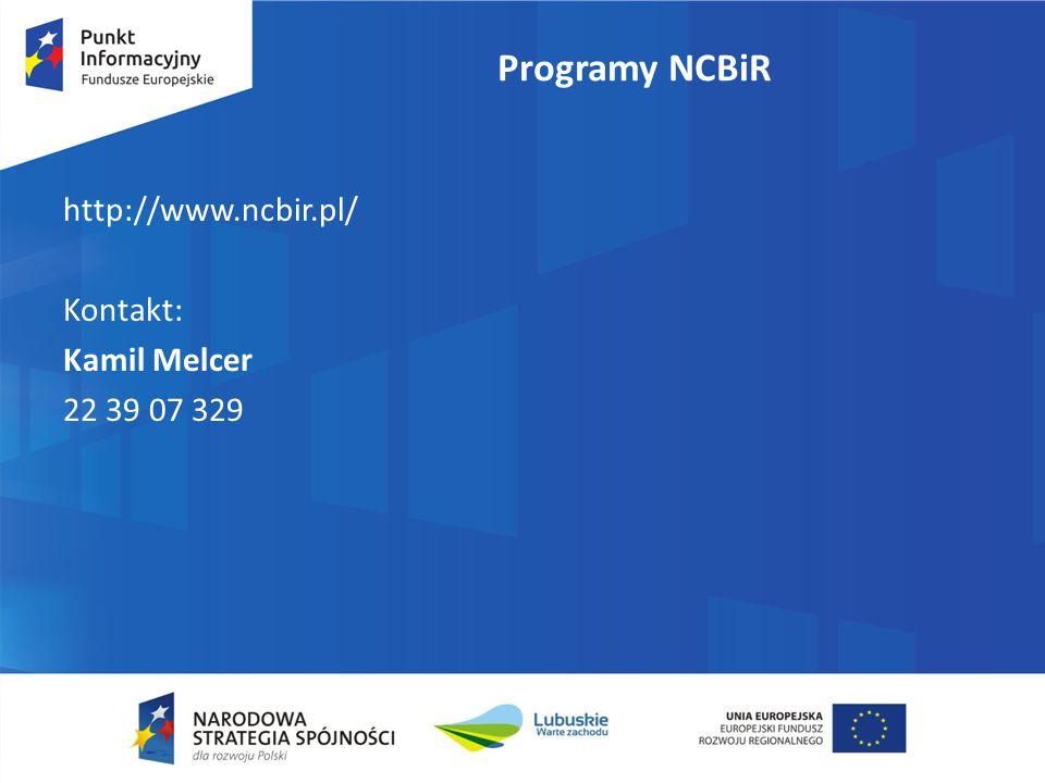 Programy NCBiR http://www.ncbir.pl/ Kontakt: Kamil Melcer 22 39 07 329