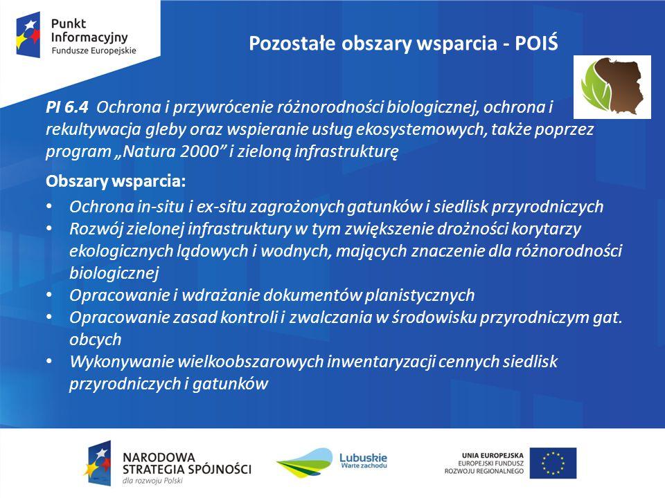 """Pozostałe obszary wsparcia - POIŚ PI 6.4 Ochrona i przywrócenie różnorodności biologicznej, ochrona i rekultywacja gleby oraz wspieranie usług ekosystemowych, także poprzez program """"Natura 2000 i zieloną infrastrukturę Obszary wsparcia: Ochrona in-situ i ex-situ zagrożonych gatunków i siedlisk przyrodniczych Rozwój zielonej infrastruktury w tym zwiększenie drożności korytarzy ekologicznych lądowych i wodnych, mających znaczenie dla różnorodności biologicznej Opracowanie i wdrażanie dokumentów planistycznych Opracowanie zasad kontroli i zwalczania w środowisku przyrodniczym gat."""