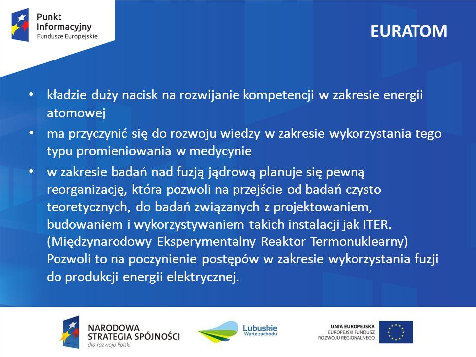 EURATOM kładzie duży nacisk na rozwijanie kompetencji w zakresie energii atomowej ma przyczynić się do rozwoju wiedzy w zakresie wykorzystania tego typu promieniowania w medycynie w zakresie badań nad fuzją jądrową planuje się pewną reorganizację, która pozwoli na przejście od badań czysto teoretycznych, do badań związanych z projektowaniem, budowaniem i wykorzystywaniem takich instalacji jak ITER.