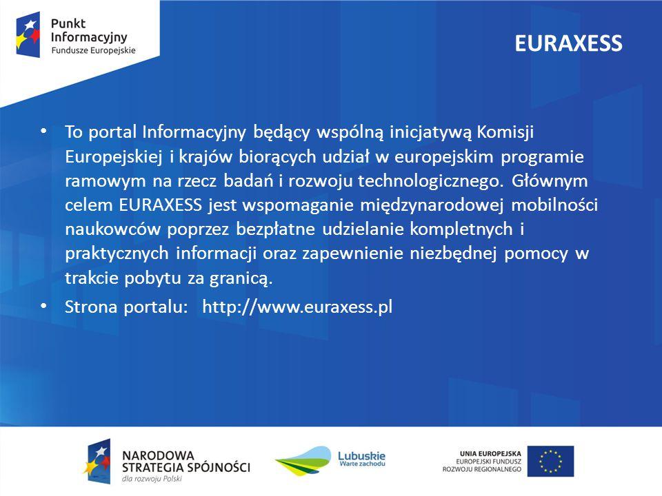 EURAXESS To portal Informacyjny będący wspólną inicjatywą Komisji Europejskiej i krajów biorących udział w europejskim programie ramowym na rzecz badań i rozwoju technologicznego.