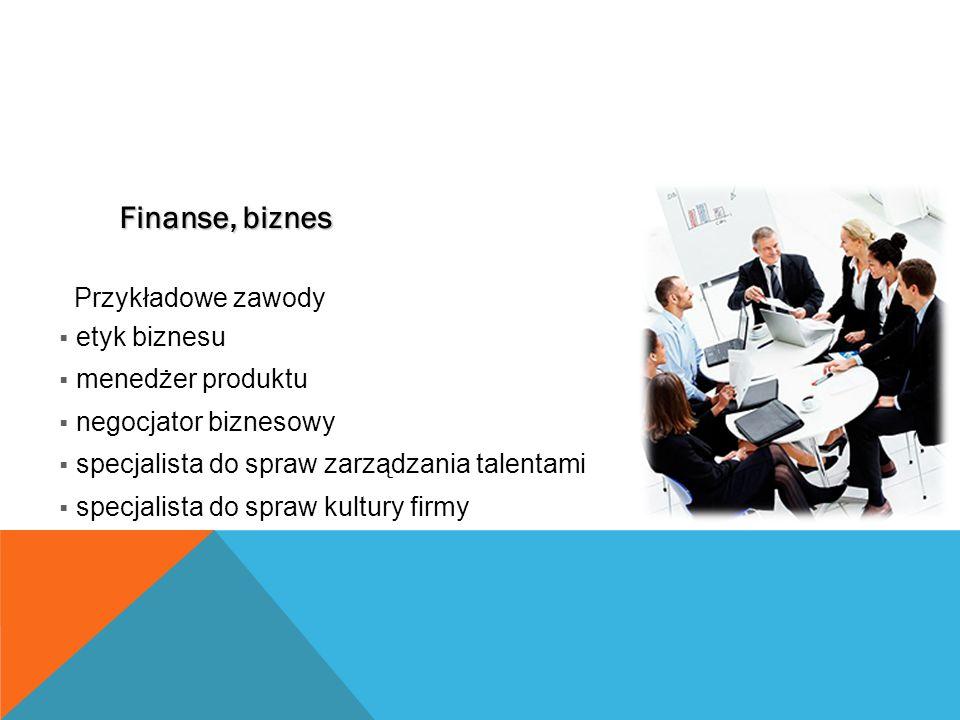 Finanse, biznes Przykładowe zawody  etyk biznesu  menedżer produktu  negocjator biznesowy  specjalista do spraw zarządzania talentami  specjalista do spraw kultury firmy