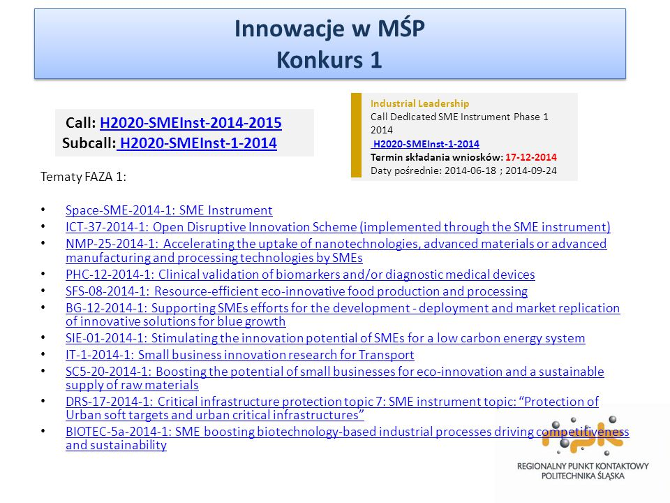 Tematy FAZA 1: Space-SME-2014-1: SME Instrument ICT-37-2014-1: Open Disruptive Innovation Scheme (implemented through the SME instrument) NMP-25-2014-