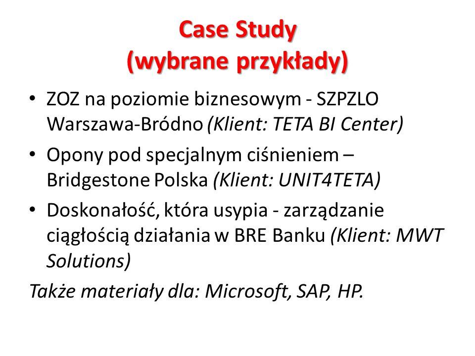 Case Study (wybrane przykłady) ZOZ na poziomie biznesowym - SZPZLO Warszawa-Bródno (Klient: TETA BI Center) Opony pod specjalnym ciśnieniem – Bridgestone Polska (Klient: UNIT4TETA) Doskonałość, która usypia - zarządzanie ciągłością działania w BRE Banku (Klient: MWT Solutions) Także materiały dla: Microsoft, SAP, HP.