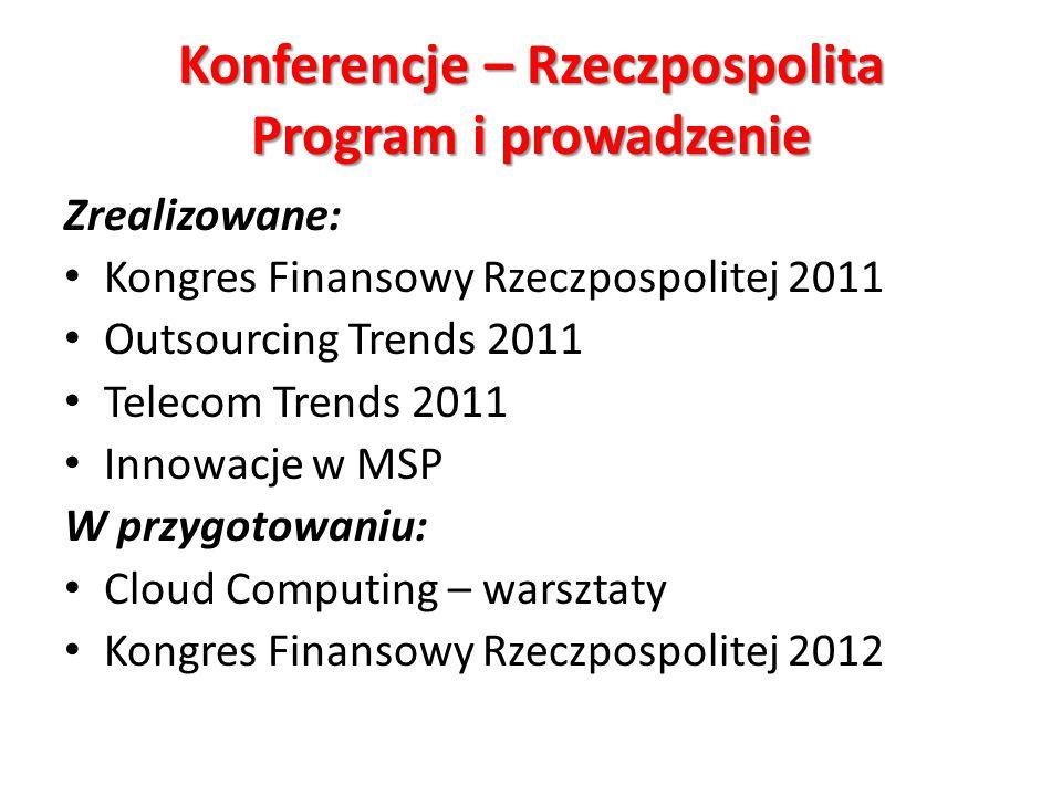 Konferencje – Rzeczpospolita Program i prowadzenie Zrealizowane: Kongres Finansowy Rzeczpospolitej 2011 Outsourcing Trends 2011 Telecom Trends 2011 In