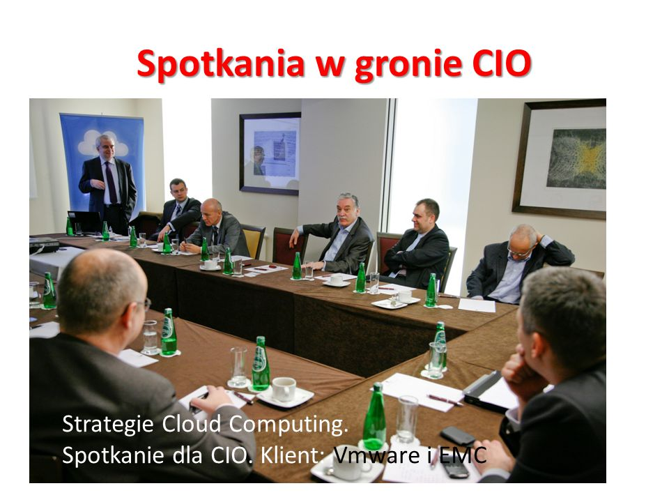 Spotkania w gronie CIO Strategie Cloud Computing. Spotkanie dla CIO. Klient: Vmware i EMC