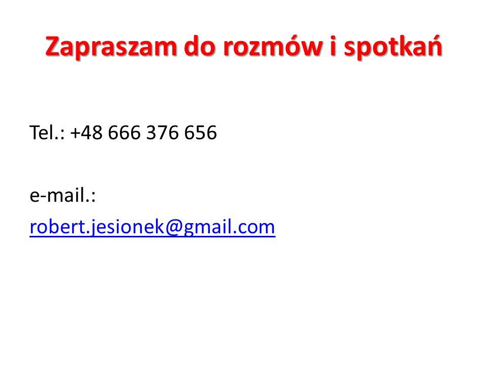 Zapraszam do rozmów i spotkań Tel.: +48 666 376 656 e-mail.: robert.jesionek@gmail.com