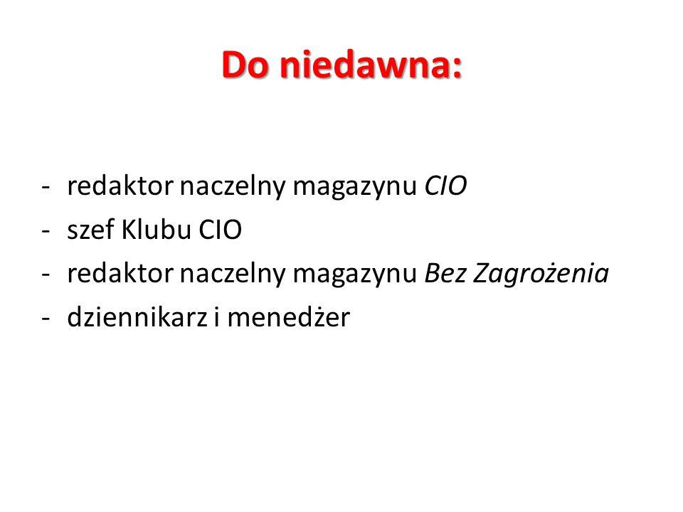 Do niedawna: -redaktor naczelny magazynu CIO -szef Klubu CIO -redaktor naczelny magazynu Bez Zagrożenia -dziennikarz i menedżer