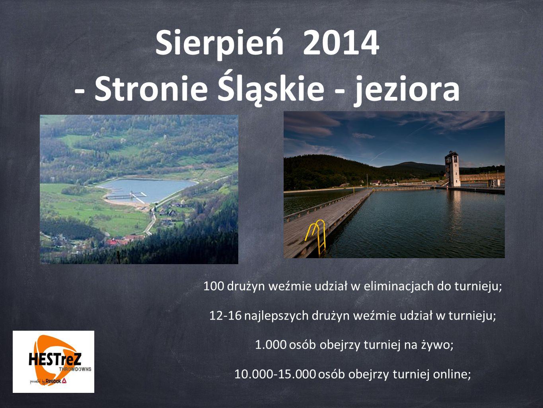 Sierpień 2014 - Stronie Śląskie - jeziora 100 drużyn weźmie udział w eliminacjach do turnieju; 12-16 najlepszych drużyn weźmie udział w turnieju; 1.00