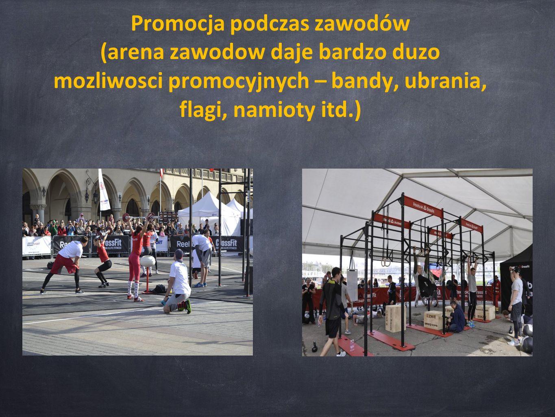 Promocja podczas zawodów (arena zawodow daje bardzo duzo mozliwosci promocyjnych – bandy, ubrania, flagi, namioty itd.)