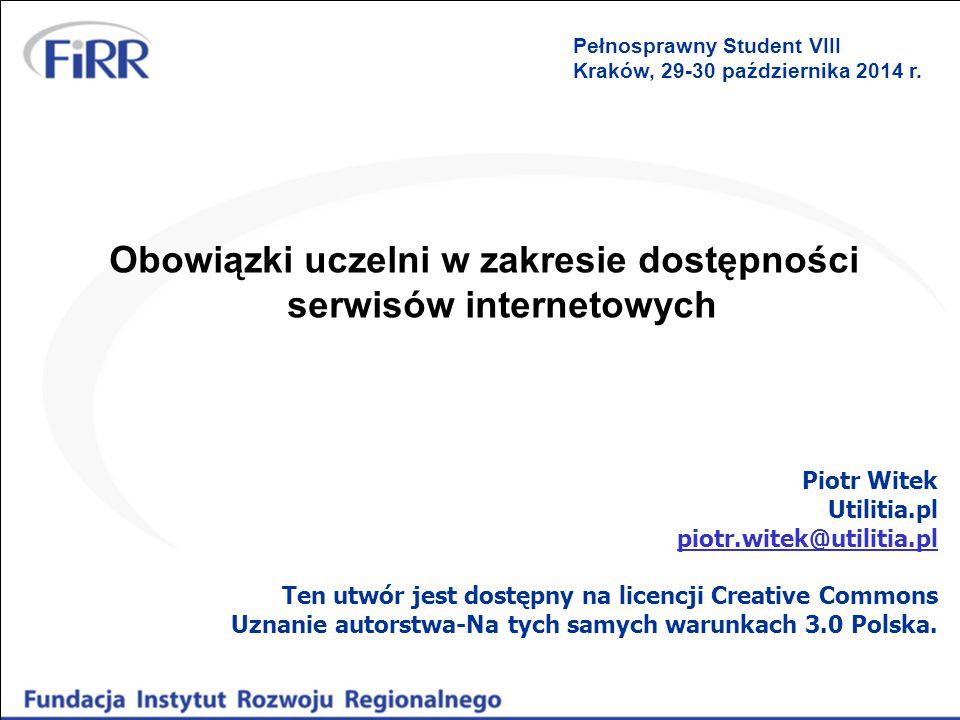 Obowiązki uczelni w zakresie dostępności serwisów internetowych Piotr Witek Utilitia.pl piotr.witek@utilitia.pl Ten utwór jest dostępny na licencji Creative Commons Uznanie autorstwa-Na tych samych warunkach 3.0 Polska.