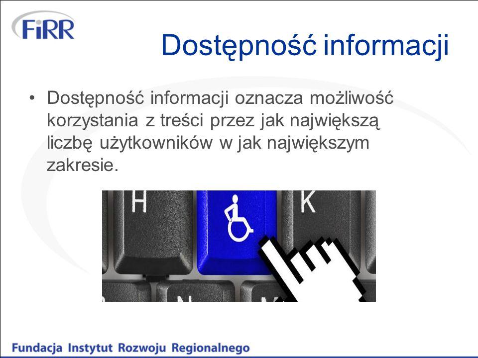 Dostępność informacji Dostępność informacji oznacza możliwość korzystania z treści przez jak największą liczbę użytkowników w jak największym zakresie.