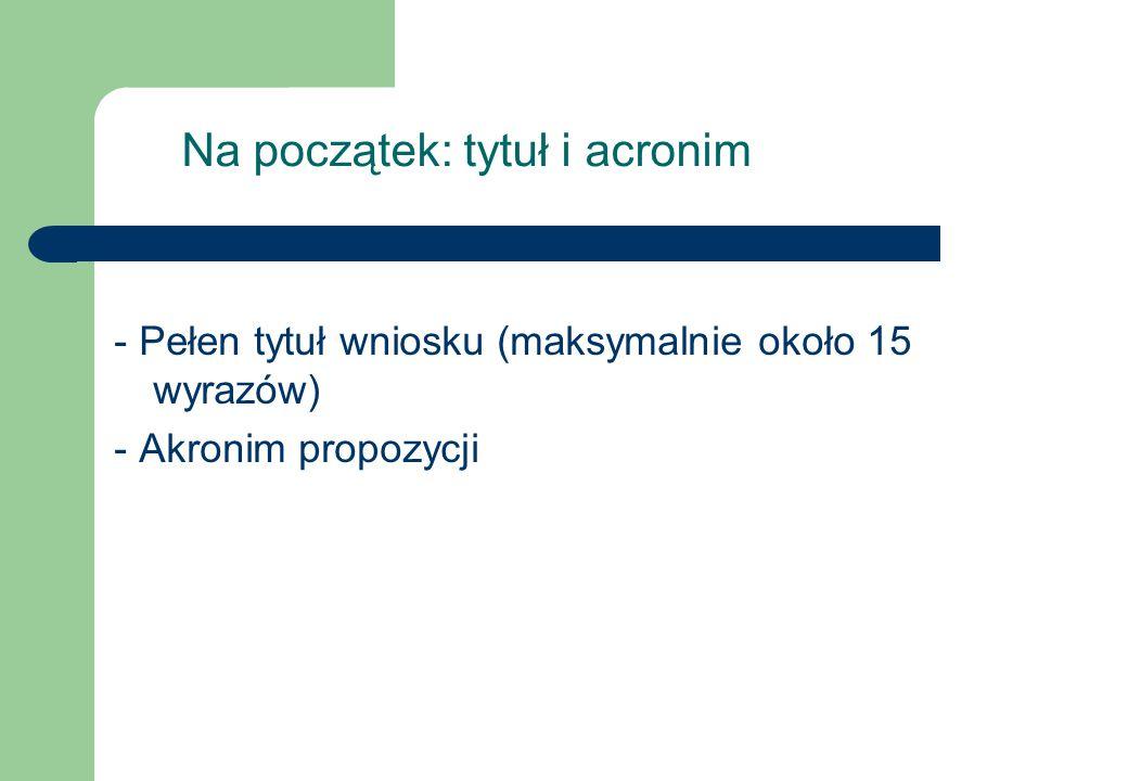 Na początek: tytuł i acronim - Pełen tytuł wniosku (maksymalnie około 15 wyrazów) - Akronim propozycji