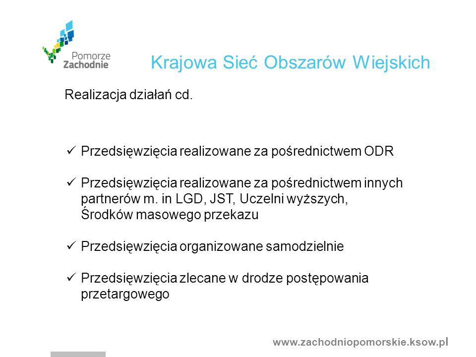 www.zachodniopomorskie.ksow.p l Krajowa Sieć Obszarów Wiejskich Realizacja działań cd.