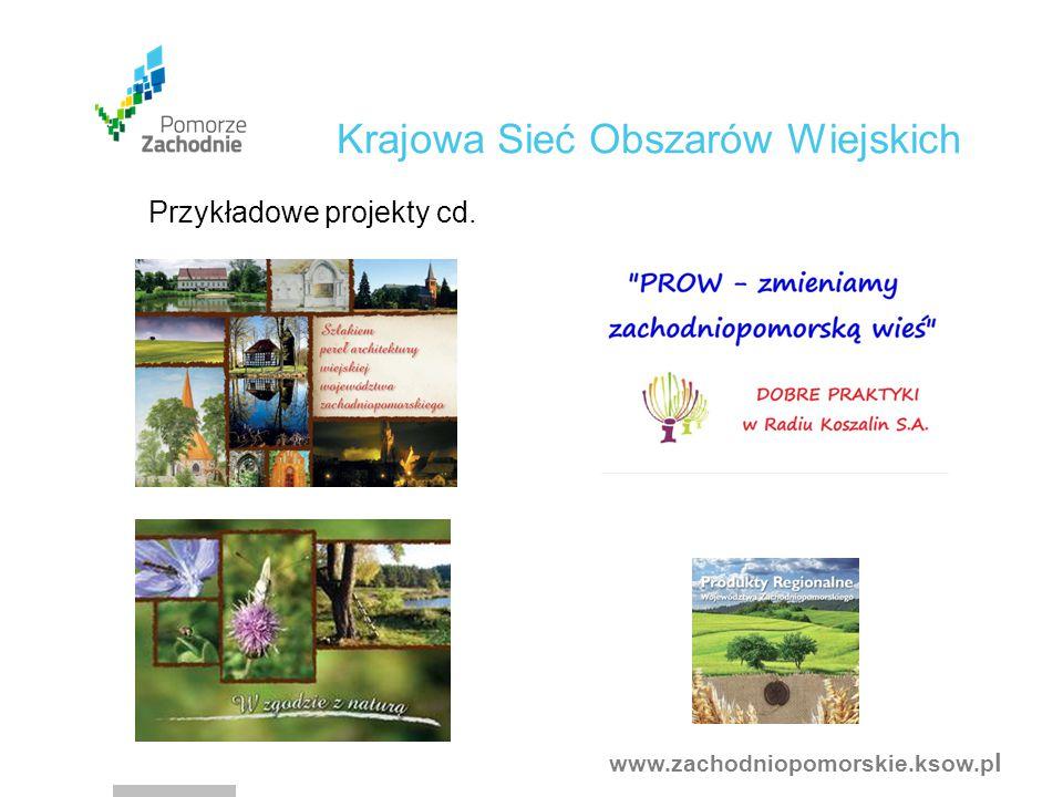 www.zachodniopomorskie.ksow.p l Krajowa Sieć Obszarów Wiejskich Przykładowe projekty cd.