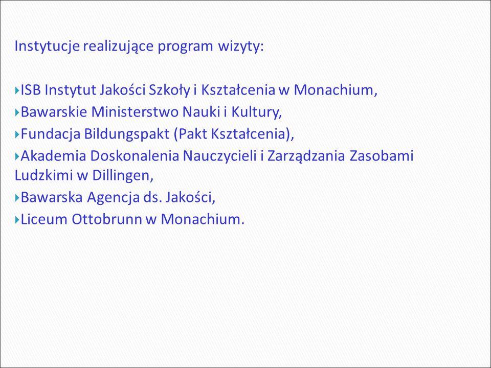 Instytucje realizujące program wizyty:  ISB Instytut Jakości Szkoły i Kształcenia w Monachium,  Bawarskie Ministerstwo Nauki i Kultury,  Fundacja Bildungspakt (Pakt Kształcenia),  Akademia Doskonalenia Nauczycieli i Zarządzania Zasobami Ludzkimi w Dillingen,  Bawarska Agencja ds.
