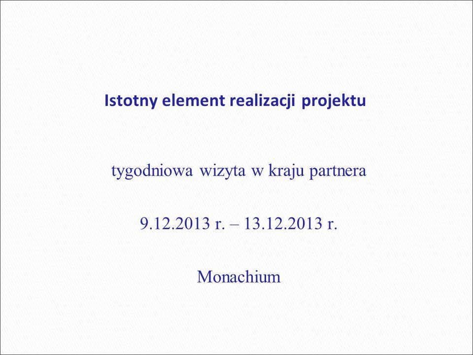 Istotny element realizacji projektu tygodniowa wizyta w kraju partnera 9.12.2013 r.