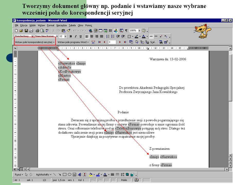 Tworzymy dokument główny np. podanie i wstawiamy nasze wybrane wcześniej pola do korespondencji seryjnej