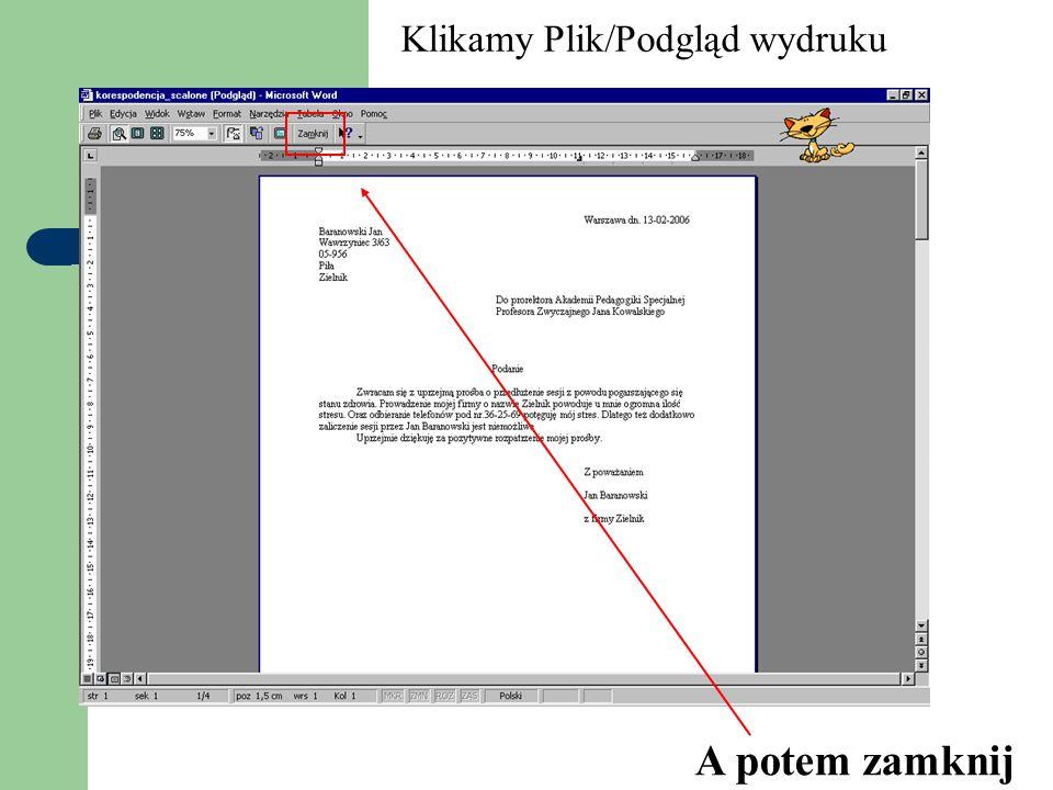 Klikamy Plik/Podgląd wydruku A potem zamknij