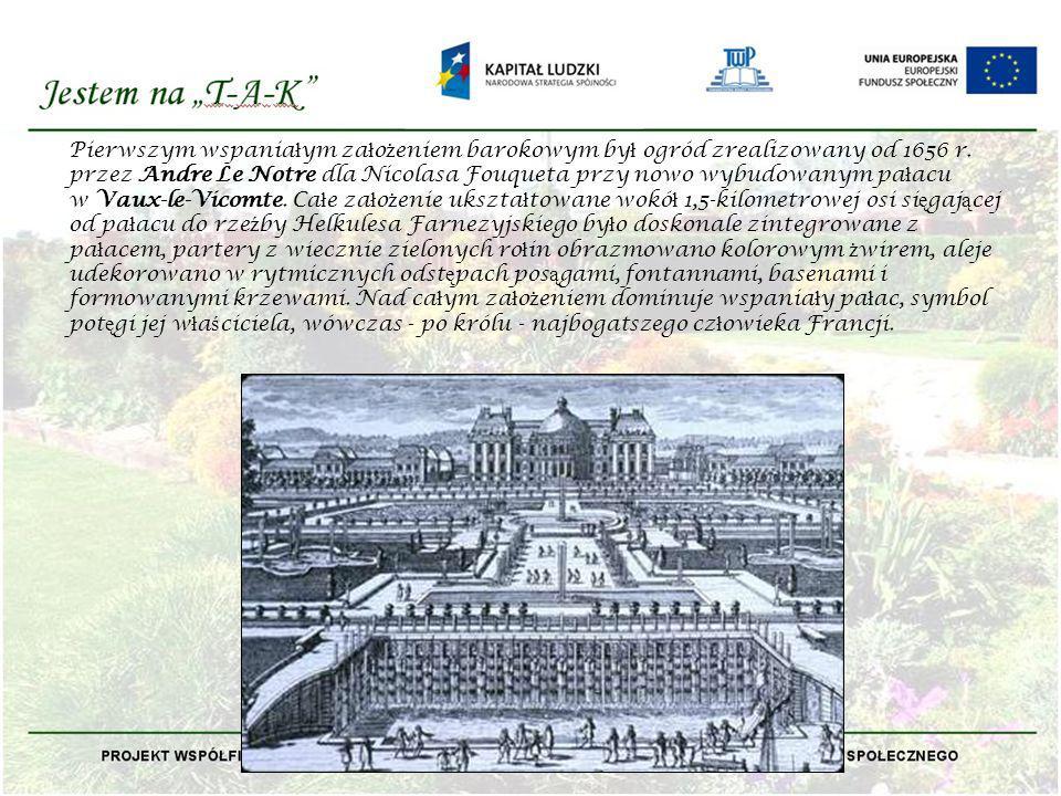 Pierwszym wspania ł ym za ł o ż eniem barokowym by ł ogród zrealizowany od 1656 r. przez Andre Le Notre dla Nicolasa Fouqueta przy nowo wybudowanym pa