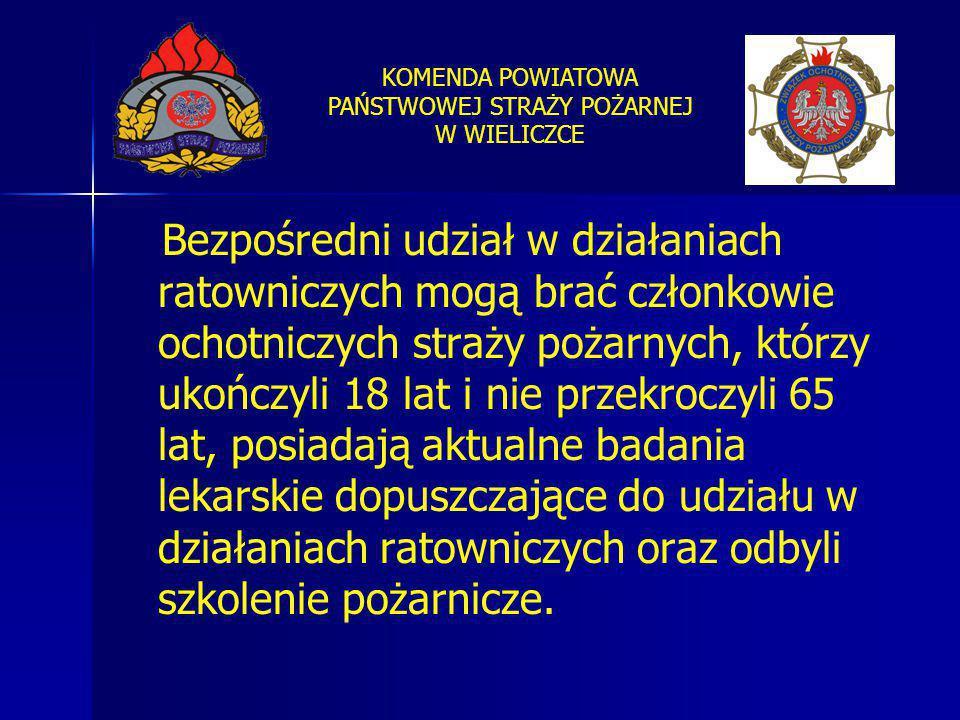 KOMENDA POWIATOWA PAŃSTWOWEJ STRAŻY POŻARNEJ W WIELICZCE Bezpośredni udział w działaniach ratowniczych mogą brać członkowie ochotniczych straży pożarn