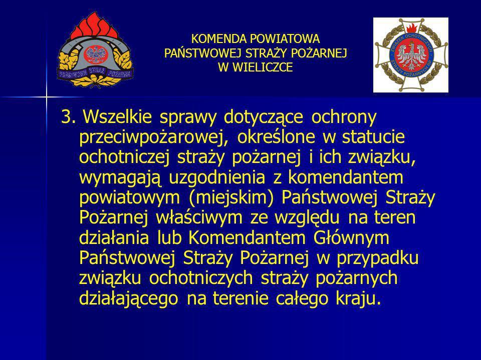 KOMENDA POWIATOWA PAŃSTWOWEJ STRAŻY POŻARNEJ W WIELICZCE 3. Wszelkie sprawy dotyczące ochrony przeciwpożarowej, określone w statucie ochotniczej straż