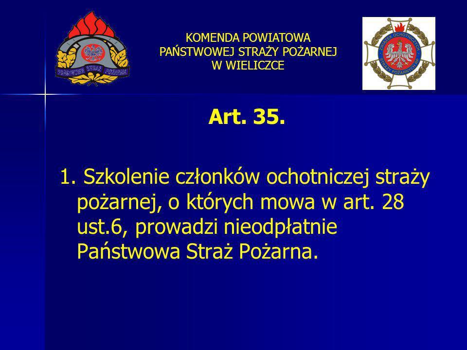 KOMENDA POWIATOWA PAŃSTWOWEJ STRAŻY POŻARNEJ W WIELICZCE Art. 35. 1. Szkolenie członków ochotniczej straży pożarnej, o których mowa w art. 28 ust.6, p