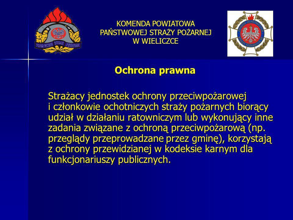 KOMENDA POWIATOWA PAŃSTWOWEJ STRAŻY POŻARNEJ W WIELICZCE Ochrona prawna Strażacy jednostek ochrony przeciwpożarowej i członkowie ochotniczych straży p