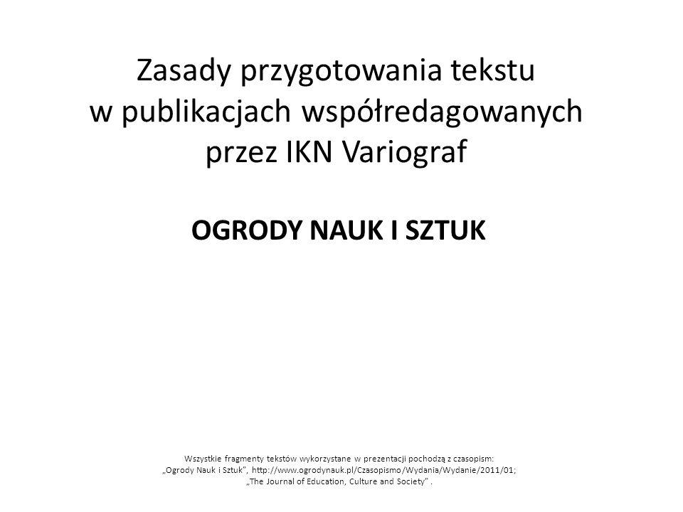 Zasady przygotowania tekstu w publikacjach współredagowanych przez IKN Variograf OGRODY NAUK I SZTUK Wszystkie fragmenty tekstów wykorzystane w prezen