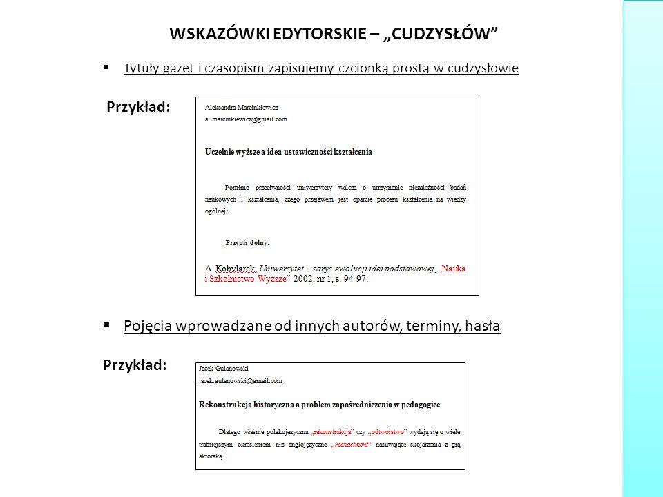  Tytuły gazet i czasopism zapisujemy czcionką prostą w cudzysłowie Przykład:  Pojęcia wprowadzane od innych autorów, terminy, hasła Przykład: